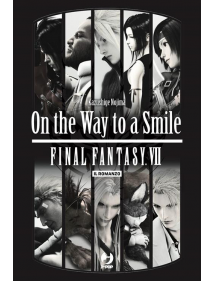 FINAL FANTASY VII ON THE WAY TO A SMILE IL ROMANZO