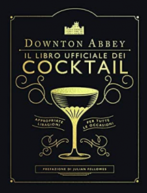 DOWNTOWN ABBEY IL LIBRO UFFICIALE DEI COCKTAIL